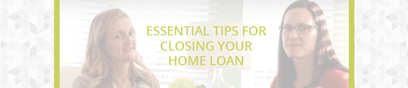 Essential Tips for Closing your Home Loan